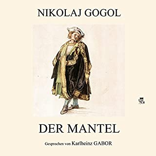 Der Mantel                   Autor:                                                                                                                                 Nikolaj Gogol                               Sprecher:                                                                                                                                 Karlheinz Gabor                      Spieldauer: 1 Std. und 23 Min.     9 Bewertungen     Gesamt 4,7