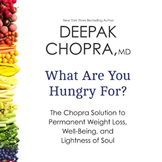What Are You Hungry For?     The Chopra Solution to Permanent Weight Loss, Well-Being, and Lightness of Soul              Written by:                                                                                                                                 Deepak Chopra MD                               Narrated by:                                                                                                                                 Deepak Chopra MD                      Length: 8 hrs and 18 mins     3 ratings     Overall 3.7