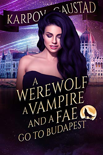 A Werewolf, A Vampire, and A Fae Go To Budapest (The Last Witch Book 2)