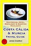 Costa Cálida & Murcia, Spain Travel Guide - Sightseeing, Hotel, Restaurant & Shopping Highlights (Illustrated) (English Edition)