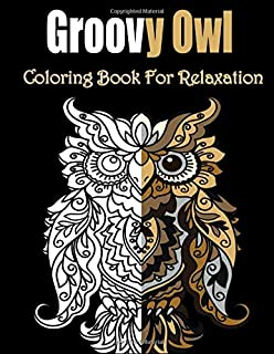 Groovy Owl Coloring Book for Relaxation: 100 Pages 8.5x11 Inch Adults Owls Coloring Book, Owls Adult Activity Books