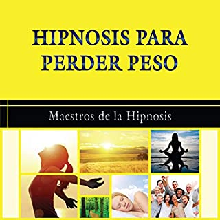 Hipnosis para Perder Peso [Hypnosis to Lose Weight]                   By:                                                                                                                                 Maestros de la Hipnosis                               Narrated by:                                                                                                                                 Carlos Mendoza                      Length: 2 hrs and 36 mins     1 rating     Overall 5.0