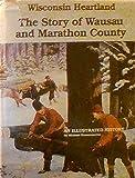 Wisconsin Heartland: The Story of Wausau and Marathon County
