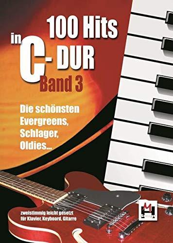 100 Hits In C-Dur: Band 3: Songbook für Klavier, Gitarre, Keyboard, Gesang: Die schönsten Evergreens, Schlager, Oldies. Zweistimmig leicht gesetzt für Keyboard, Klavier, Gitarre