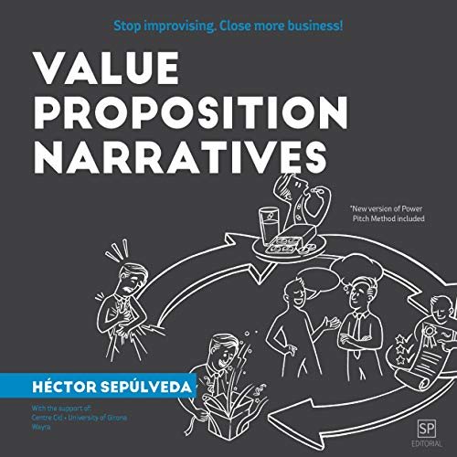 VALUE PROPOSITION NARRATIVES: Stop improvising. Close more business! (English Edition)