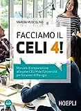 Facciamo il CELI 4! Manuale di preparazione all'esame CELI 4 dell'Università per stranieri di Perugia. Con File audio per il download