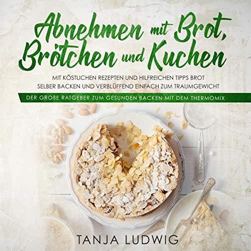 Amazon.com: Abnehmen mit Brot, Brötchen und Kuchen:Der große