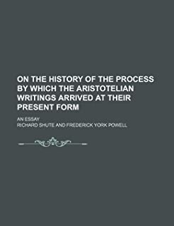 On the History of the Process by Which the Aristotelian Writings Arrived at Their Present Form; An Essay