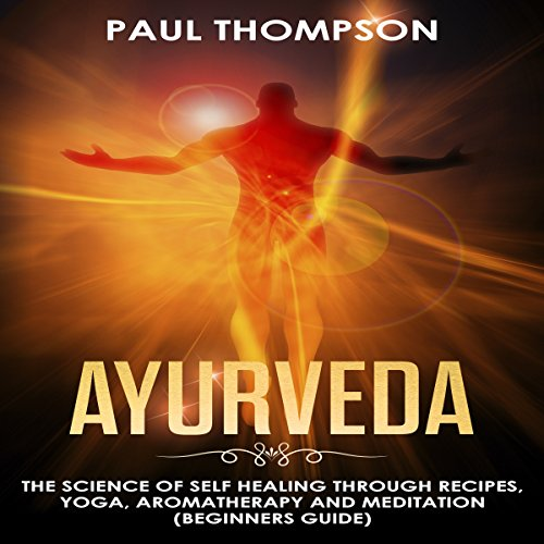 Ayurveda     Science to Self Healing Through Recipes, Yoga, Aromatherapy and Meditation (Beginner's Guide)              By:                                                                                                                                 Paul Thompson                               Narrated by:                                                                                                                                 Beth Deehan                      Length: 1 hr and 49 mins     1 rating     Overall 3.0