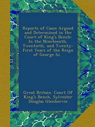 Reports of Cases Argued and Determined in the Court of King's Bench: In the Nineteenth, Twentieth, and Twenty-First Years of the Reign of George Iii. [1778-1781]