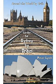 Overland from London to Sydney:travelling around the world by train: travelling around the world by train by [Peter Lynch]