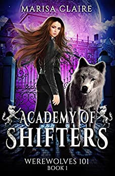 Academy of Shifters: Werewolves 101 (Veiled World) by [Marisa Claire]