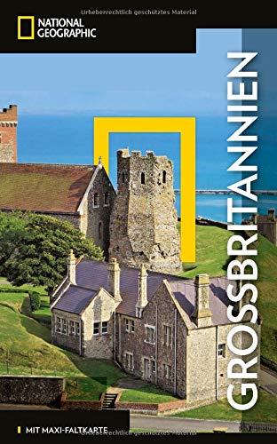 NATIONAL GEOGRAPHIC Reiseführer Großbritannien: Das ultimative Reisehandbuch mit über 500 Adressen und praktischer...