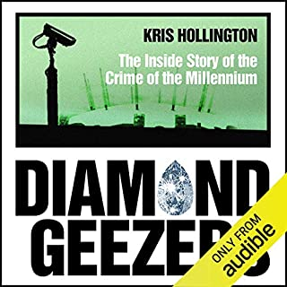 Diamond Geezers: The Inside Story of the Crime of the Millennium                   By:                                                                                                                                 Kris Hollington                               Narrated by:                                                                                                                                 Colin Mace                      Length: 7 hrs and 26 mins     29 ratings     Overall 3.6