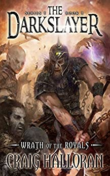 The Darkslayer: Wrath of the Royals (Book 1 of 6): A Sword and Sorcery Series by [Craig Halloran]