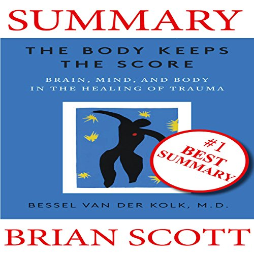Summary: The Body Keeps The Score: Brain, Mind, and Body in the Healing of Trauma By Dr. Bessel van der Kolk audiobook cover art