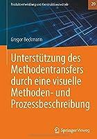 Unterstuetzung des Methodentransfers durch eine visuelle Methoden- und Prozessbeschreibung (Produktentwicklung und Konstruktionstechnik, 20)