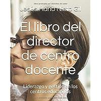 El libro del director de centro docente: Liderazgo y gestión en los centros educativos