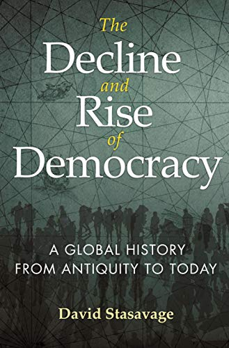 The Decline and Rise of Democracy: A Global History from Antiquity to Today (The Princeton Economic History of the Western World Book 96) (English Edition)