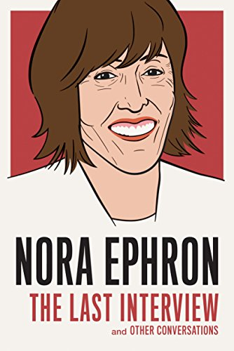 Nora Ephron: The Last Interview: and Other Conversations (The Last Interview Series) (English Edition)