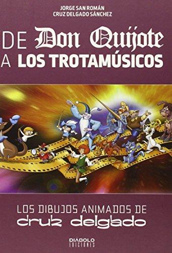 De Don Quijote A Los Trotamúsicos. Los Dibujos Animados De Cruz Delgado de Jorge San Román (28 may 2015) Tapa blanda
