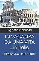 IN VACANZA DA UNA VITA ...in Italia: Il Mondo visto con i miei occhi