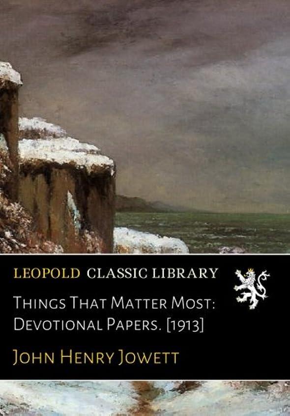 大学生適格適用するThings That Matter Most: Devotional Papers. [1913]