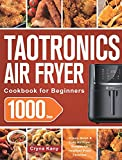 TaoTronics Air Fryer Cookbook for Beginners: 1000-Day Crispy, Quick & Easy Air Fryer Recipes for Healthier Fried Favorites