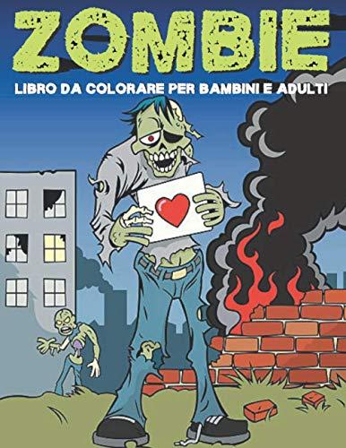 Zombie: libro da colorare per bambini e adulti: Disegni da colorare di zombi per tutti, adulti, adolescenti, bambini più grandi, ragazzi e ragazze