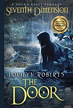 Seventh Dimension - The Door: A Young Adult Fantasy (Seventh Dimension Series Book 1) by [Lorilyn Roberts]