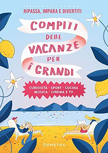 Compiti delle vacanze per i grandi. Curiosità, sport, cucina, musica, cinema e tv: Vol. 1