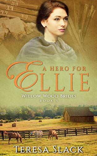 A Hero for Ellie: A Sweet Inspirational Historical Western Romance (Willow Wood Brides Book 5)