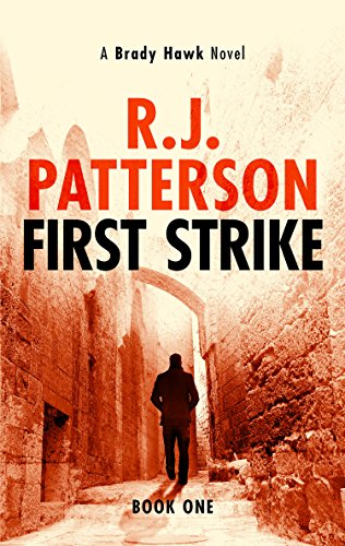 First Strike (A Brady Hawk Novel Book 1) by [R.J. Patterson]