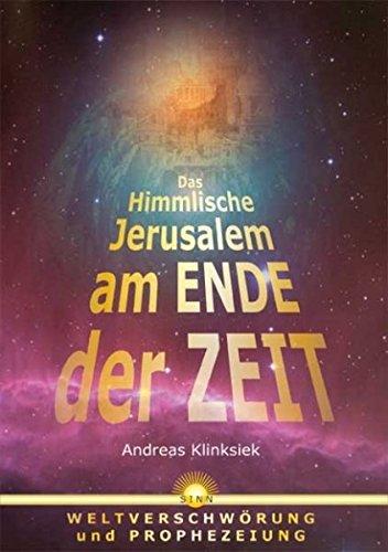 Das himmlische Jerusalem am Ende der Zeit: Weltverschwörung und Prophezeiung