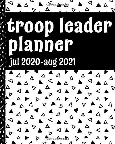 Troop Leader Planner: A Must-Have Troop Organizer , Dated Jul 2020 - Aug 2021