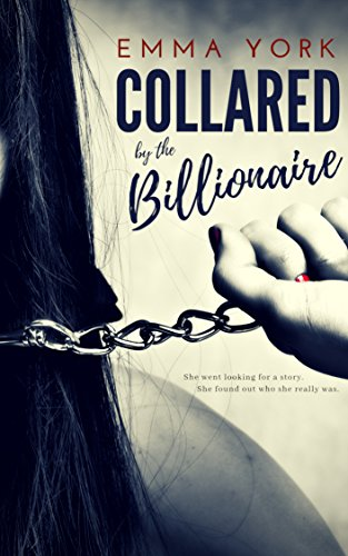 Collared by the Billionaire: A Billionaire Bad Boy BDSM Romance