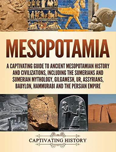 Compare Textbook Prices for Mesopotamia: A Captivating Guide to Ancient Mesopotamian History and Civilizations, Including the Sumerians and Sumerian Mythology, Gilgamesh, Ur, Assyrians, Babylon, Hammurabi and the Persian Empire Illustrated Edition ISBN 9781647481797 by History, Captivating