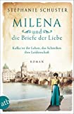 Milena und die Briefe der Liebe: Kafka ist ihr Leben, das Schreiben ihre Leidenschaft (Außergewöhnliche Frauen zwischen Aufbruch und Liebe 3)