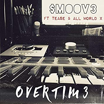 Overtim3 (feat. Tease & All World X)
