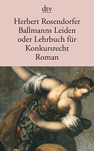 Ballmanns Leiden oder Lehrbuch für Konkursrecht. Roman