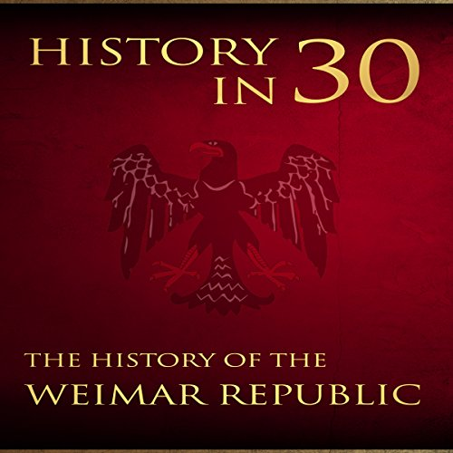History in 30: The History of the Weimar Republic audiobook cover art