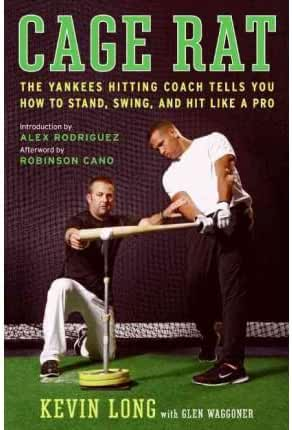 [ CAGE RAT: LESSONS FROM A LIFE IN BASEBALL BY THE YANKEES HITTING COACH ] Cage Rat: Lessons from a Life in Baseball by the Yankees Hitting Coach By Long, Kevin ( Author ) Apr-2011 [ Hardcover ]
