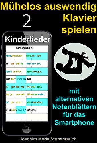 Mühelos auswendig Klavier spielen: mit alternativen Notenblättern für das Smartphone (Band Kinderlieder 2) (German Edition)
