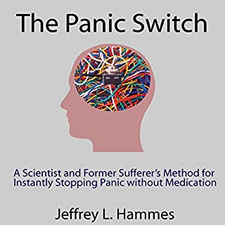The Panic Switch: A Scientist and Former Sufferer's Method for Instantly Stopping Panic Without Medication                   By:                                                                                                                                 Jeffrey L. Hammes                               Narrated by:                                                                                                                                 Jeffrey L. Hammes                      Length: 6 hrs and 13 mins     14 ratings     Overall 4.7