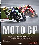 MOTO GP: Der Wettkampf der schnellsten Fahrer und ihrer Maschinen: Der Wettkampf der schnellsten Fahrer und ihren Maschinen