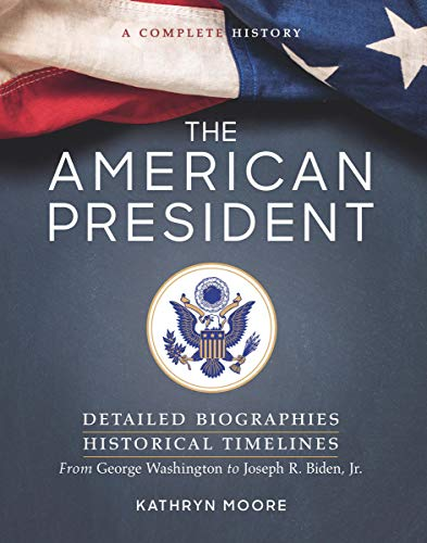 Compare Textbook Prices for The American President: Detailed Biographies, Historical Timelines, from George Washington to Joseph R. Biden, Jr Third Edition, Updated Edition ISBN 9781454943174 by Moore, Kathryn,Moore, Kathryn