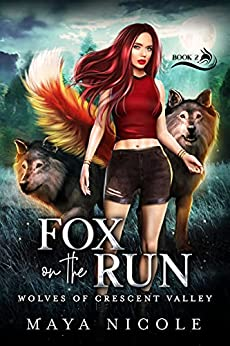 Fox on the Run: A Paranormal Shifter Romance (Wolves of Crescent Valley Book 2) by [Maya Nicole]