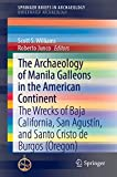 The Archaeology of Manila Galleons in the American Continent: The Wrecks of Baja California, San Agustín, and Santo Cristo De Burgos Oregon (Springerbriefs in Underwater Archaeology)