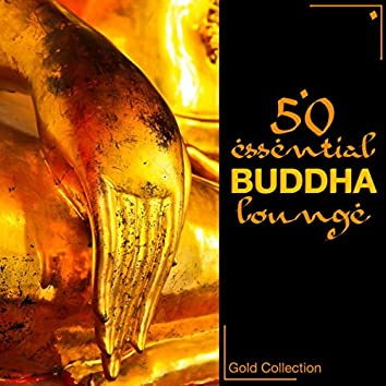 50 Essentials Buddha Lounge - Easy Listening Zen Lounge & Chillout Sexy Music (Gold Collection)