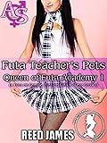 Futa Teacher's Pets (Queen of Futa Academy 1): (A Futa-on-Female, Futa-on-Futa, College Erotica) (Queen of the Futa Academy)